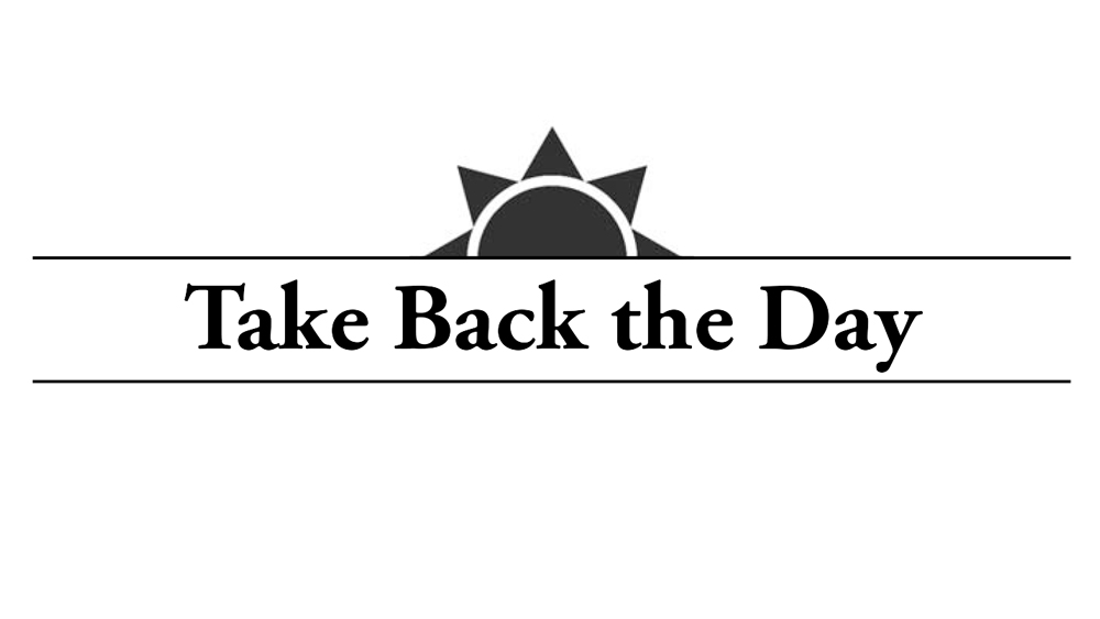 Take Back the Day