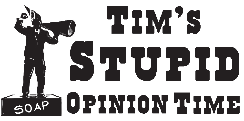 Tim's Stupid Opinion BAnner_1000
