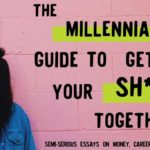 Hey Millennials, Want to Get Your Shit Together? Read My Book, 'The Millennial's Guide to Getting Your Sh*t Together'